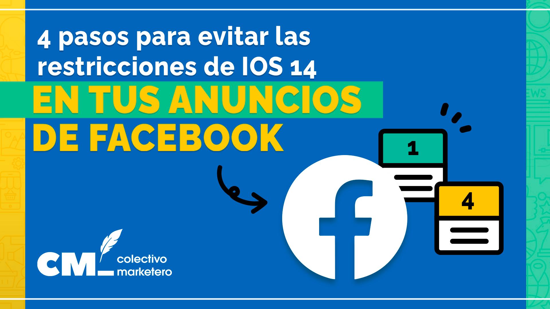 4 pasos para evitar las restricciones de IOS 14 en tus anuncios de Facebook